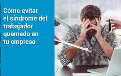 Cómo evitar el síndrome del trabajador quemado en tu empresa