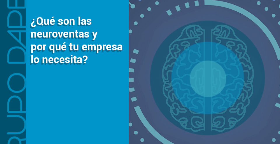 ¿Qué son las neuroventas y por qué tu empresa lo necesita?